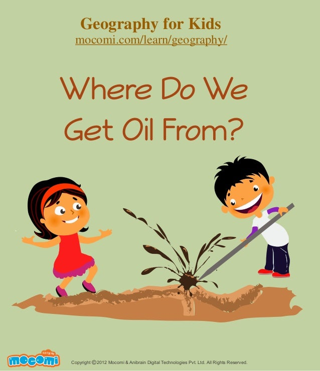 Where Do We Get Oil From? Copyright 2012 Mocomi & Anibrain Digital Technologies Pvt. Ltd. All Rights Reserved.© UNF FOR ME...