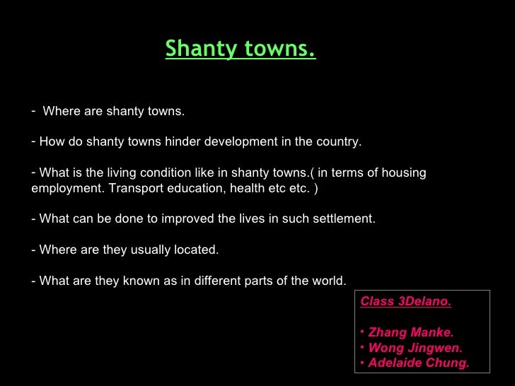 Shanty towns. <ul><li>Where are shanty towns. </li></ul><ul><li>How do shanty towns hinder development in the country. </l...