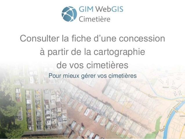Consulter la fiche d'une concession à partir de la cartographie de vos cimetières Pour mieux gérer vos cimetières