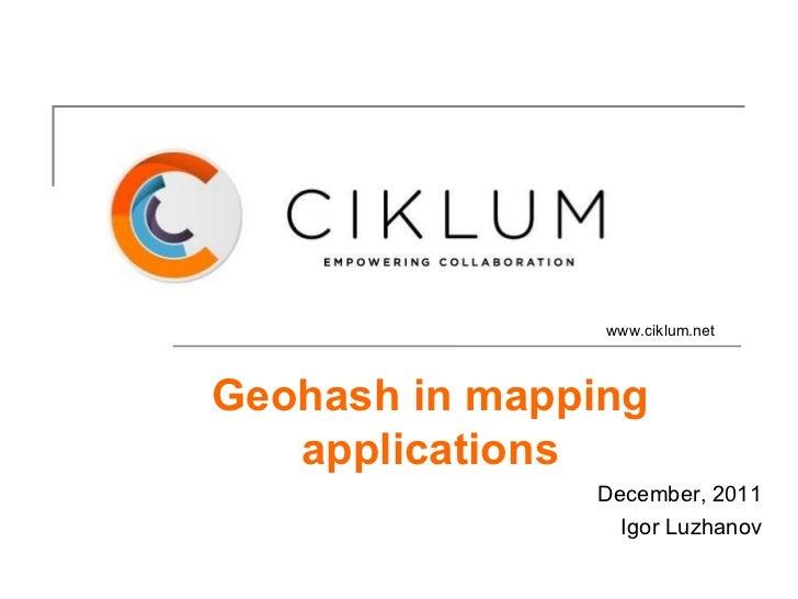 Geohash in mapping applications December, 2011 Igor Luzhanov