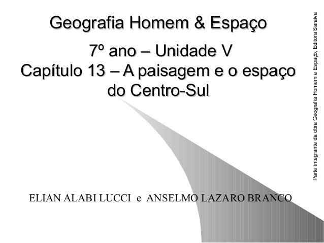 Geografia Homem & EspaçoGeografia Homem & Espaço 7º ano – Unidade V7º ano – Unidade V Capítulo 13 – A paisagem e o espaçoC...