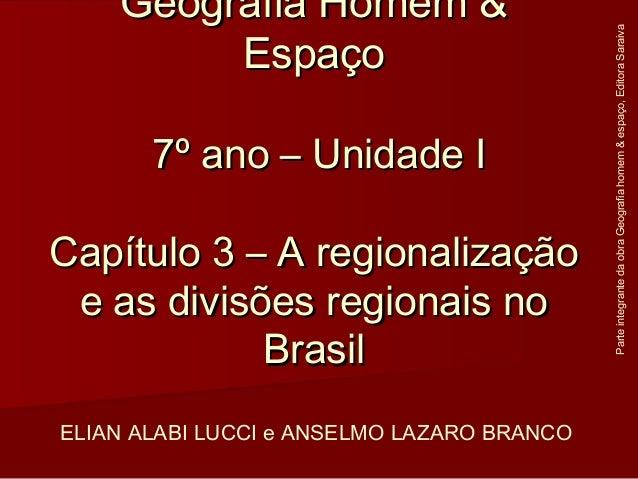 Geografia Homem &Geografia Homem & EspaçoEspaço 7º ano – Unidade I7º ano – Unidade I Capítulo 3 – A regionalizaçãoCapítulo...