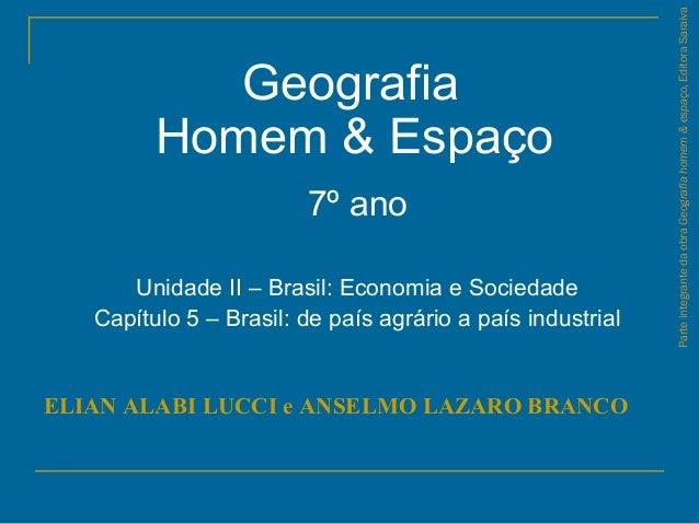 Geografia Homem & Espaço 7º ano Unidade II – Brasil: Economia e Sociedade Capítulo 5 – Brasil: de país agrário a país indu...