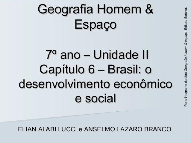 Geografia Homem &Geografia Homem & EspaçoEspaço 7º ano – Unidade II7º ano – Unidade II Capítulo 6 – Brasil: oCapítulo 6 – ...