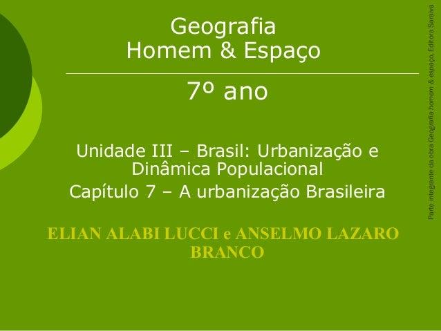 Geografia Homem & Espaço 7º ano Unidade III – Brasil: Urbanização e Dinâmica Populacional Capítulo 7 – A urbanização Brasi...