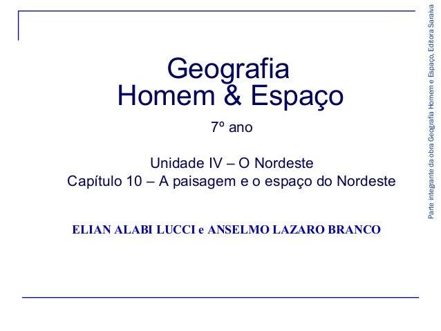 Geografia Homem & Espaço 7º ano Unidade IV – O Nordeste Capítulo 10 – A paisagem e o espaço do Nordeste ELIAN ALABI LUCCI ...