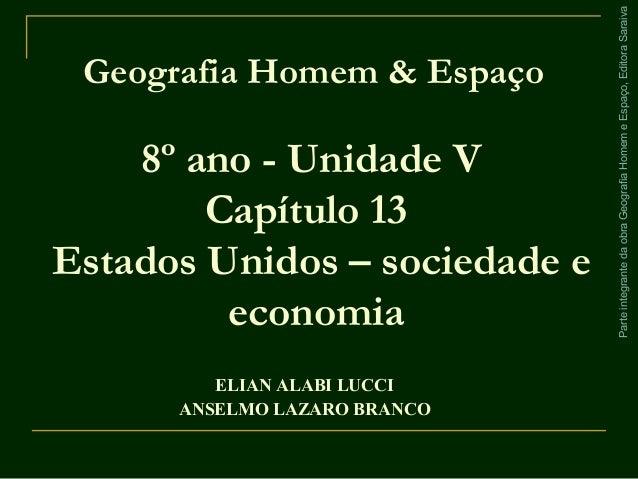 ParteintegrantedaobraGeografiaHomemeEspaço,EditoraSaraiva 8º ano - Unidade V Capítulo 13 Estados Unidos – sociedade e econ...
