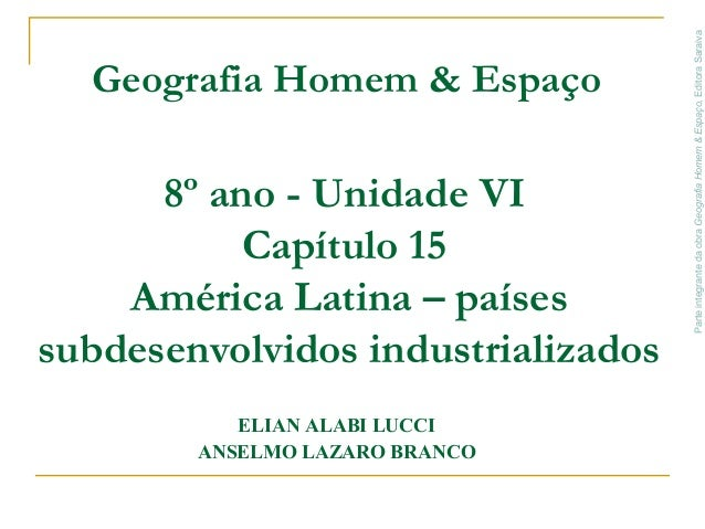 ParteintegrantedaobraGeografiaHomem&Espaço,EditoraSaraiva 8º ano - Unidade VI Capítulo 15 América Latina – países subdesen...