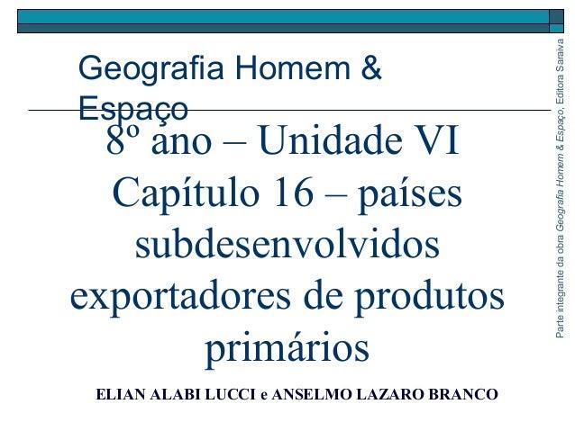 8º ano – Unidade VI  Capítulo 16 – países  subdesenvolvidos  exportadores de produtos  primários  ELIAN ALABI LUCCI e ANSE...