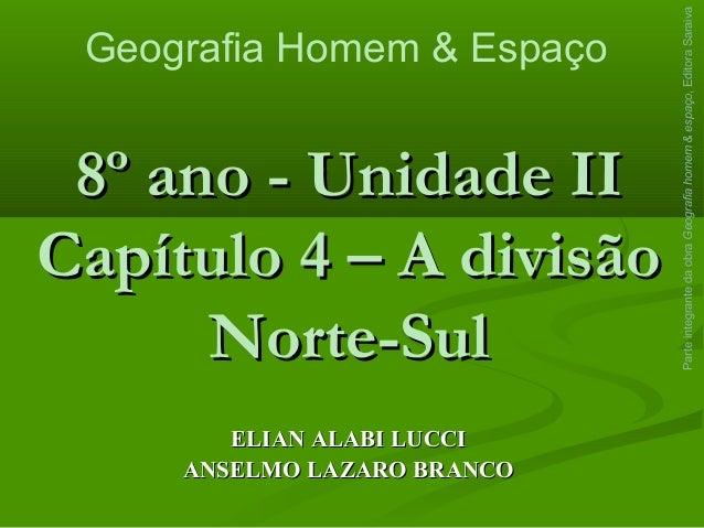 8º ano - Unidade II8º ano - Unidade II Capítulo 4 – A divisãoCapítulo 4 – A divisão Norte-SulNorte-Sul ELIAN ALABI LUCCIEL...