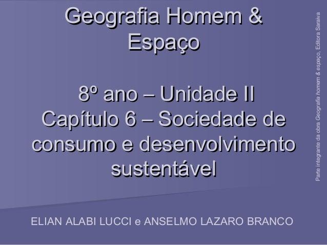 Geografia Homem &Geografia Homem & EspaçoEspaço 8º ano – Unidade II8º ano – Unidade II Capítulo 6 – Sociedade deCapítulo 6...