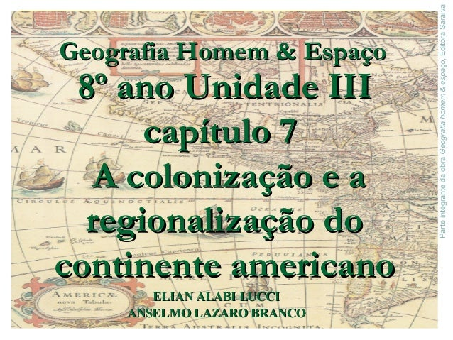 ParteintegrantedaobraGeografiahomem&espaço,EditoraSaraiva 8º ano Unidade III8º ano Unidade III capítulo 7capítulo 7 A colo...
