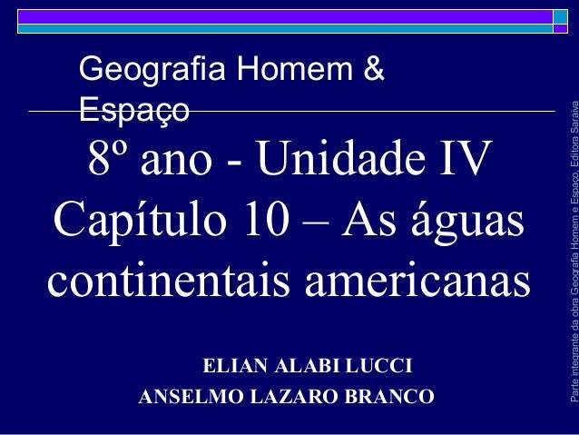 8º ano - Unidade IV Capítulo 10 – As águas continentais americanas ELIAN ALABI LUCCI ANSELMO LAZARO BRANCO Parteintegrante...