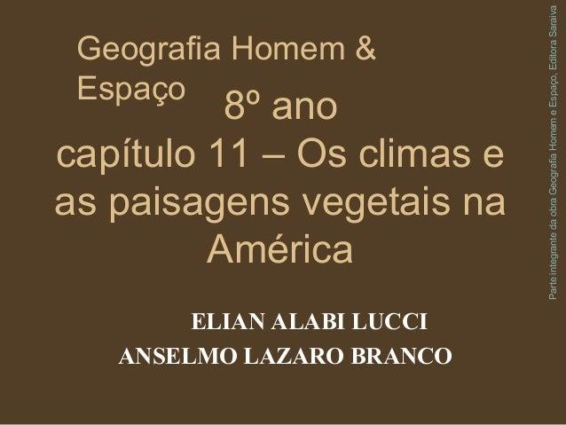 8º ano capítulo 11 – Os climas e as paisagens vegetais na América ELIAN ALABI LUCCI ANSELMO LAZARO BRANCO Parteintegranted...