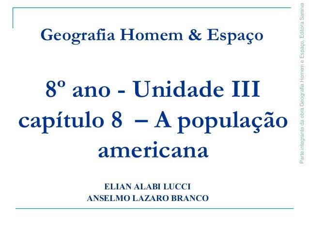 ParteintegrantedaobraGeografiaHomemeEspaço,EditoraSaraiva 8º ano - Unidade III capítulo 8 – A população americana Geografi...