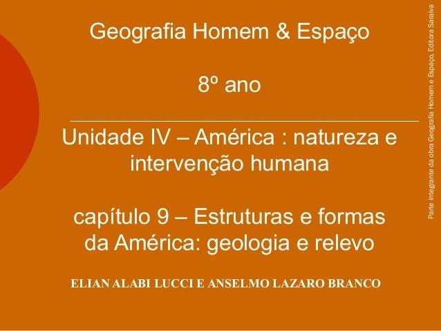 Geografia Homem & Espaço 8º ano Unidade IV – América : natureza e intervenção humana capítulo 9 – Estruturas e formas da A...