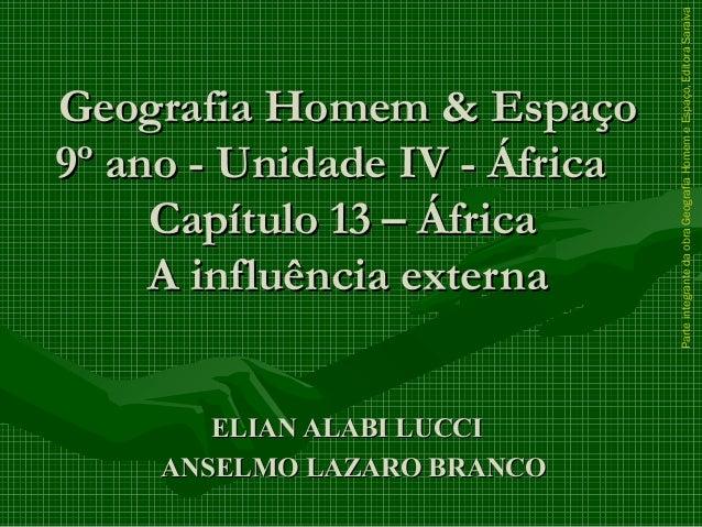 Geografia Homem & EspaçoGeografia Homem & Espaço 9º ano - Unidade IV - África9º ano - Unidade IV - África Capítulo 13 – Áf...