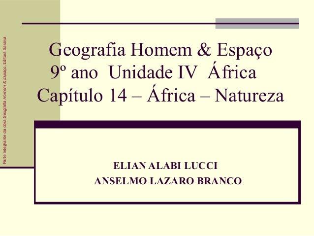 Geografia Homem & Espaço 9º ano Unidade IV África Capítulo 14 – África – Natureza ELIAN ALABI LUCCI ANSELMO LAZARO BRANCO ...