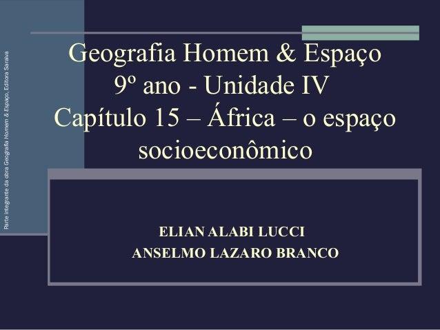 Geografia Homem & Espaço 9º ano - Unidade IV Capítulo 15 – África – o espaço socioeconômico ELIAN ALABI LUCCI ANSELMO LAZA...