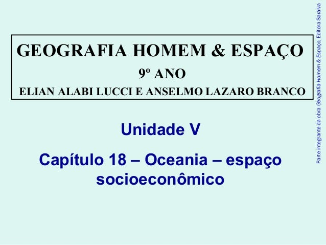 GEOGRAFIA HOMEM & ESPAÇO 9º ANO ELIAN ALABI LUCCI E ANSELMO LAZARO BRANCO ParteintegrantedaobraGeografiaHomem&Espaço,Edito...