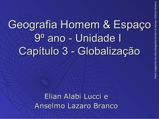 Geografia Homem & EspaçoGeografia Homem & Espaço 99º ano - Unidade Iº ano - Unidade I Capítulo 3 - GlobalizaçãoCapítulo 3 ...