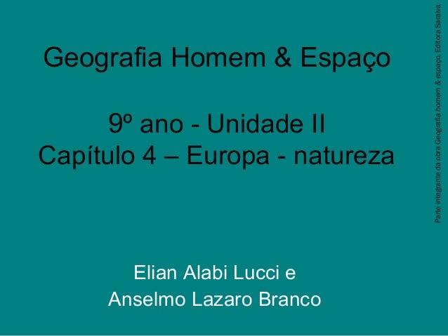 Geografia Homem & Espaço 9º ano - Unidade II Capítulo 4 – Europa - natureza Elian Alabi Lucci e Anselmo Lazaro Branco Part...