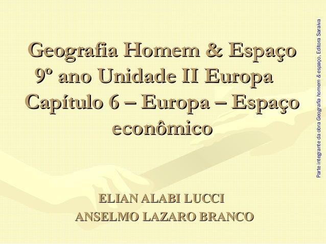 Geografia Homem & EspaçoGeografia Homem & Espaço 9º ano Unidade II Europa9º ano Unidade II Europa Capítulo 6 – Europa – Es...