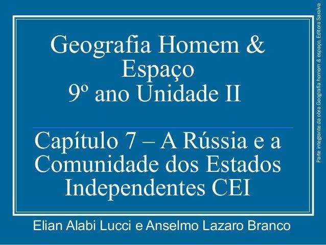 Geografia Homem & Espaço 9º ano Unidade II Capítulo 7 – A Rússia e a Comunidade dos Estados Independentes CEI Elian Alabi ...