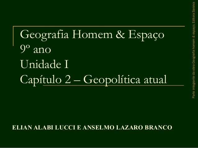 Geografia Homem & Espaço 9º ano Unidade I Capítulo 2 – Geopolítica atual ELIAN ALABI LUCCI E ANSELMO LAZARO BRANCO Partein...