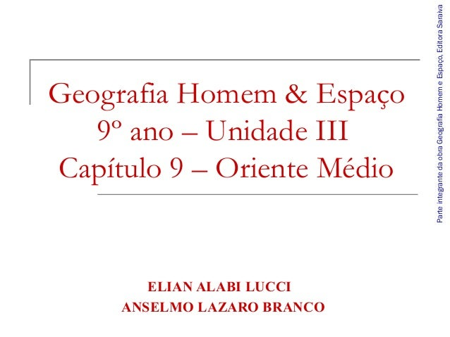 Geografia Homem & Espaço 9º ano – Unidade III Capítulo 9 – Oriente Médio ELIAN ALABI LUCCI ANSELMO LAZARO BRANCO Parteinte...