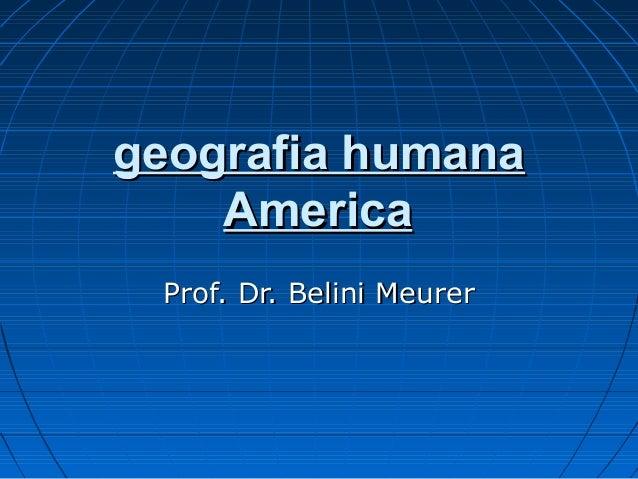 geografia humana    America Prof. Dr. Belini Meurer