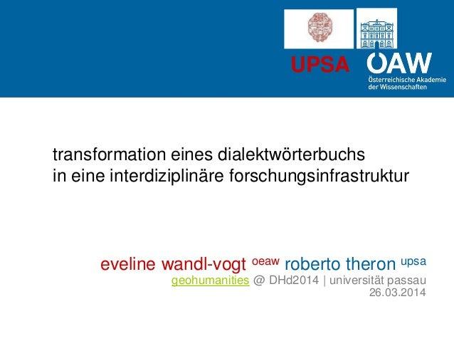 UPSA transformation eines dialektwörterbuchs in eine interdiziplinäre forschungsinfrastruktur eveline wandl-vogt oeaw robe...