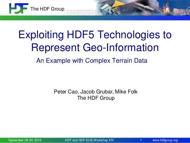 The HDF Group  Exploiting HDF5 Technologies to Represent Geo-Information An Example with Complex Terrain Data  Peter Cao, ...