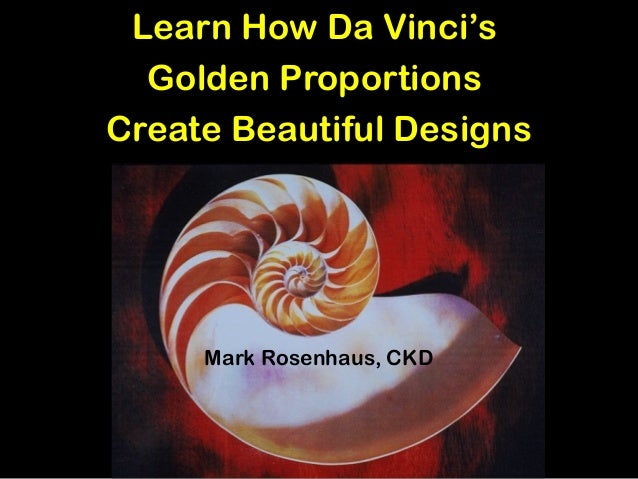Learn How Da Vinci's Golden Proportions Create Beautiful Designs Mark Rosenhaus, CKD