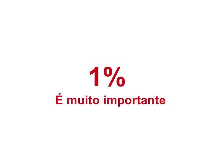 1% É muito importante