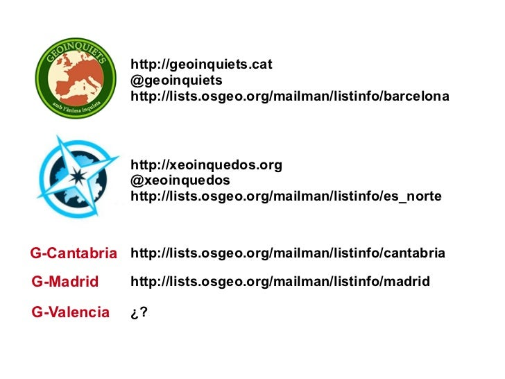 G-Cantabria G-Madrid G-Valencia http://geoinquiets.cat @geoinquiets http://lists.osgeo.org/mailman/listinfo/barcelona http...