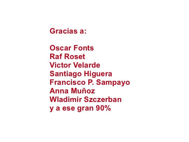 Gracias a: <ul><li>Oscar Fonts