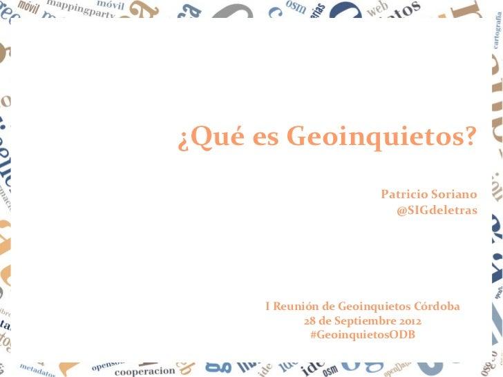 ¿Qué es Geoinquietos?                         Patricio Soriano                           @SIGdeletras      I Reunión de Ge...