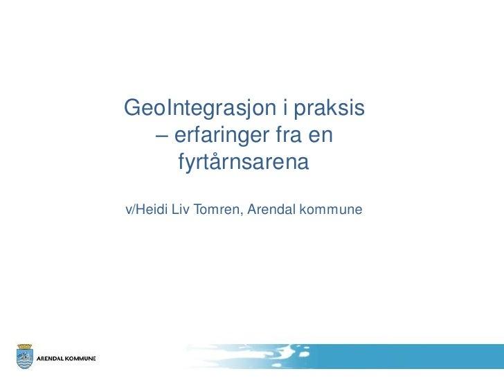 GeoIntegrasjon i praksis  – erfaringer fra en    fyrtårnsarenav/Heidi Liv Tomren, Arendal kommune