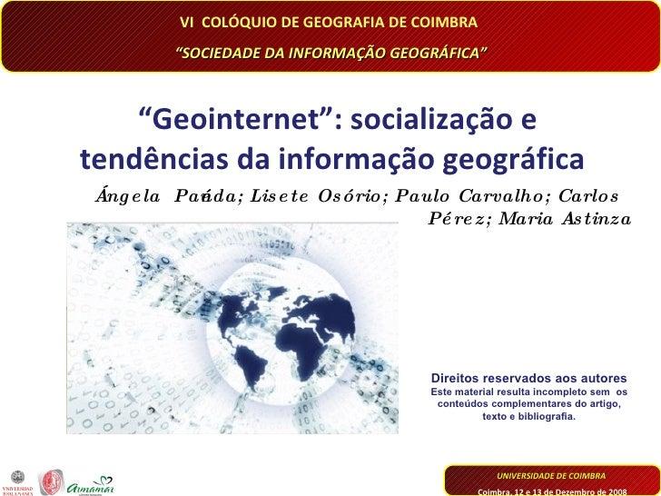 """ Geointernet"": socialização e tendências da informação geográfica Ángela  Pañeda; Lisete Osório; Paulo Carvalho; Carlos..."