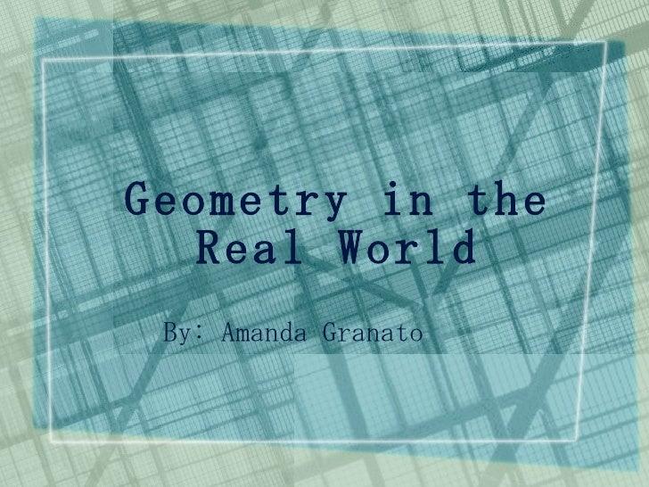 Geometry in the Real World By: Amanda Granato