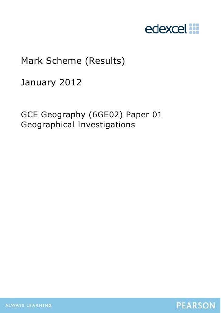 Mark Scheme (Results)January 2012GCE Geography (6GE02) Paper 01Geographical Investigations