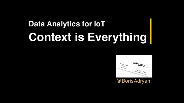 Data Analytics for IoT Context is Everything @BorisAdryan