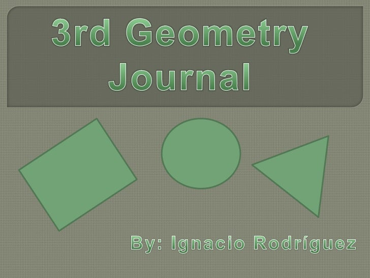3rd Geometry<br />Journal <br />By: IgnacioRodríguez<br />