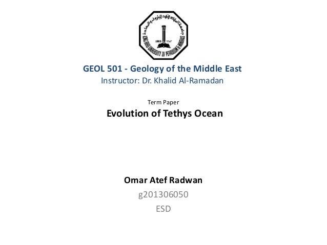 GEOL 501 - Geology of the Middle East Instructor: Dr. Khalid Al-Ramadan Term Paper Evolution of Tethys Ocean Omar Atef Rad...