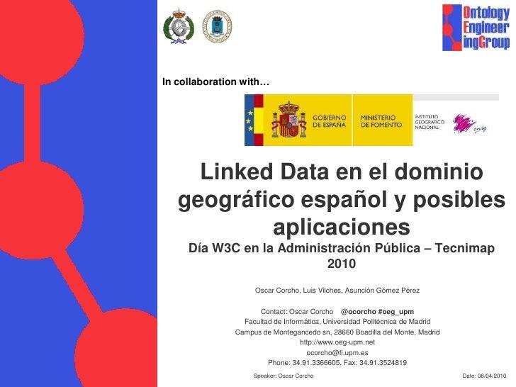 Date: 08/04/2010<br />Speaker: Oscar Corcho<br />In collaborationwith…<br />Linked Data en el dominio geográfico español y...