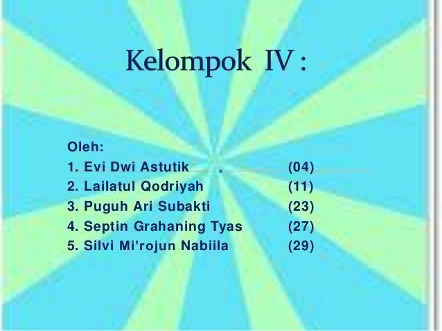 Oleh: 1. Evi Dwi Astutik (04) 2. Lailatul Qodriyah (11) 3. Puguh Ari Subakti (23) 4. Septin Grahaning Tyas (27) 5. Silvi M...