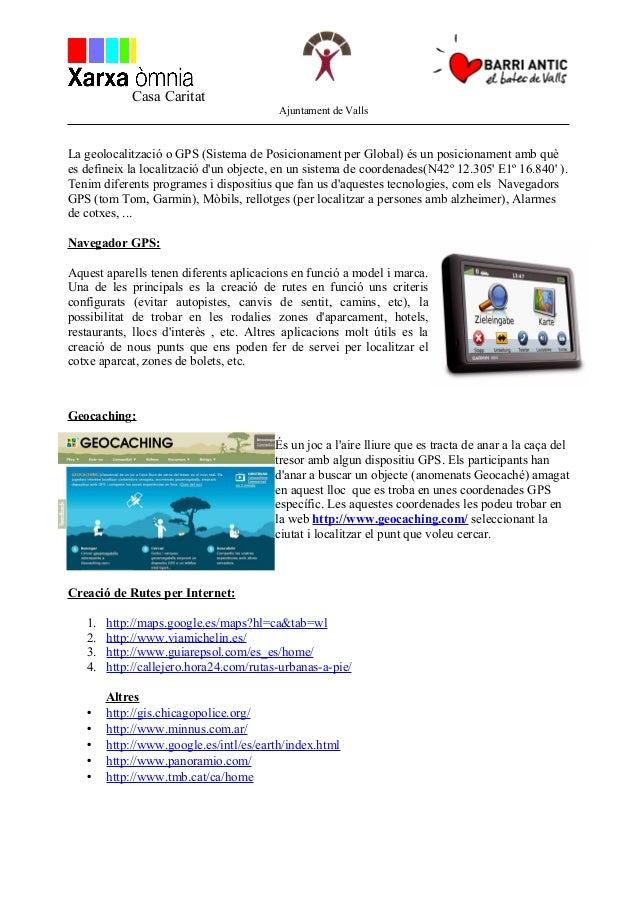 Casa Caritat Ajuntament de Valls La geolocalització o GPS (Sistema de Posicionament per Global) és un posicionament amb qu...