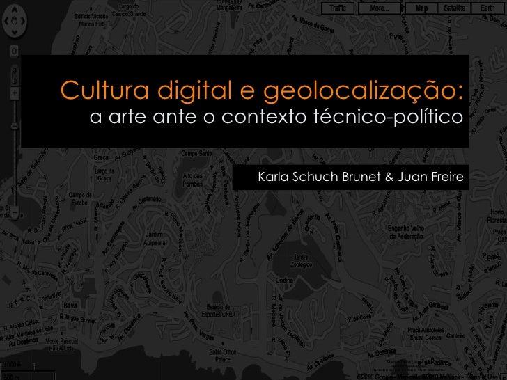 Cultura digital e geolocalização:   a arte ante o contexto técnico-político                     Karla Schuch Brunet & Juan...