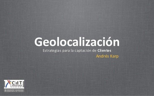 Estrategias  para  la  captación  de  Clientes Geolocalización Andrés  Karp